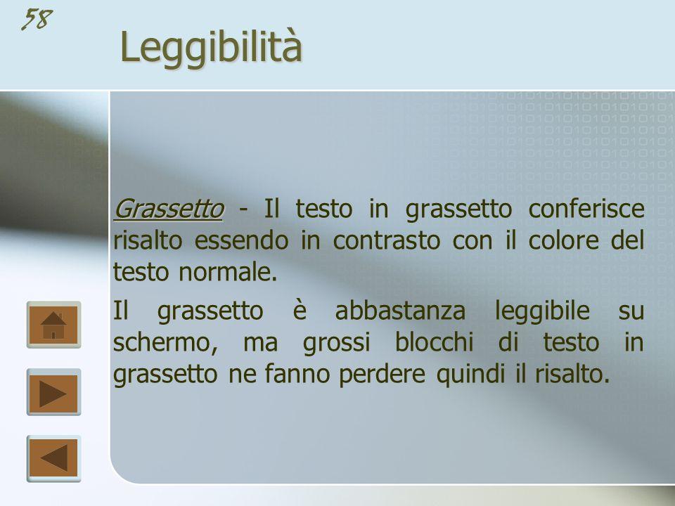 57Leggibilità Corsivo Corsivo - Il corsivo attira l occhio perché è in contrasto con la forma del corpo del testo e va utilizzato per parole o frasi da enfatizzare.