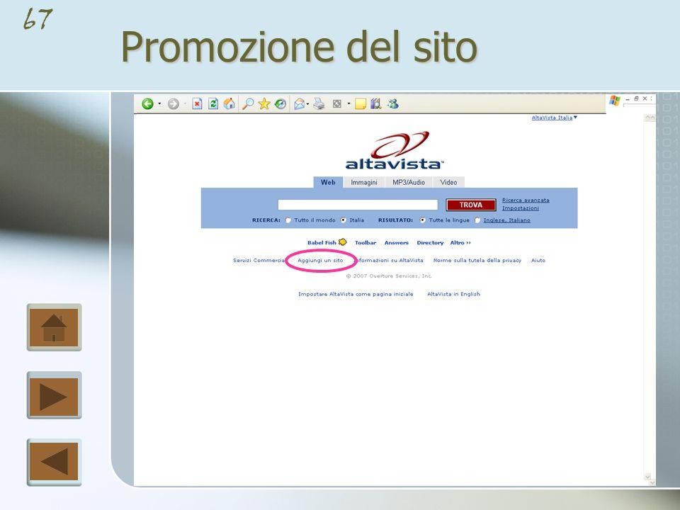 66 Promozione del sito Dato che nel web esistono milioni di pagine, può essere difficile farsi notare.
