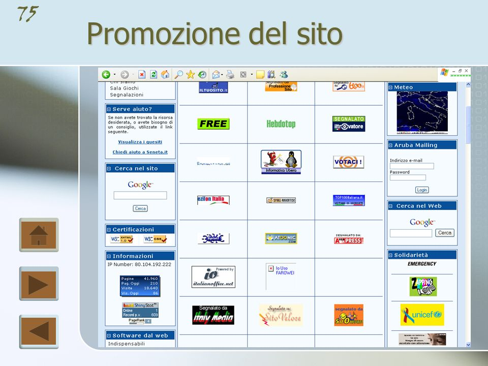 74 Promozione del sito Lo scambio link è uno dei sistemi più usati per aumentare la popolarità e il posizionamento sui motori di ricerca.