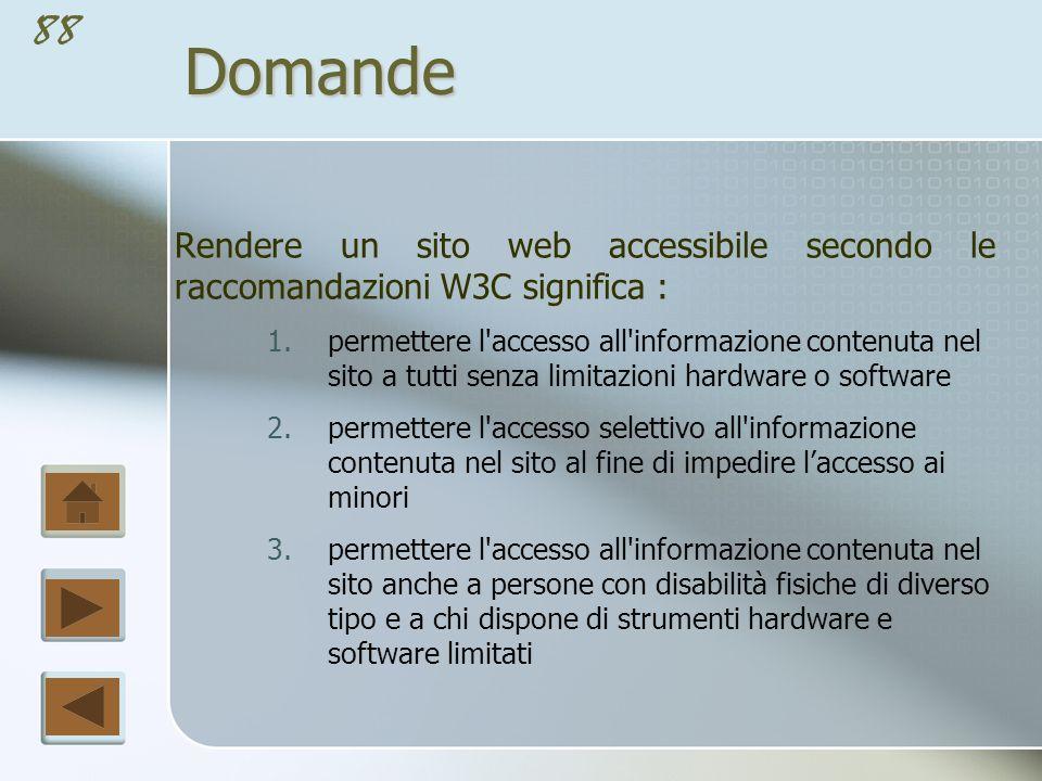 87Domande Per favorire la promozione di un sito tramite un motore di ricerca è opportuno inserire le informazioni sul sito: 1.nella home page 2.nel titolo 3.In tag