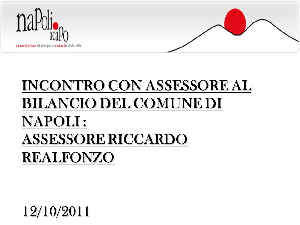 INCONTRO CON ASSESSORE AL BILANCIO DEL COMUNE DI NAPOLI : ASSESSORE RICCARDO REALFONZO 12/10/2011