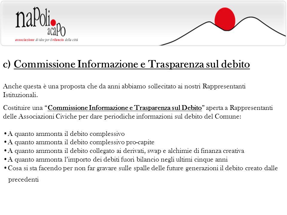 c) Commissione Informazione e Trasparenza sul debito Anche questa è una proposta che da anni abbiamo sollecitato ai nostri Rappresentanti Istituzionali.