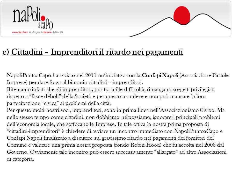 e) Cittadini – Imprenditori il ritardo nei pagamenti NapoliPuntoaCapo ha avviato nel 2011 uniniziativa con la Confapi Napoli (Associazione Piccole Imprese) per dare forza al binomio cittadini – imprenditori.