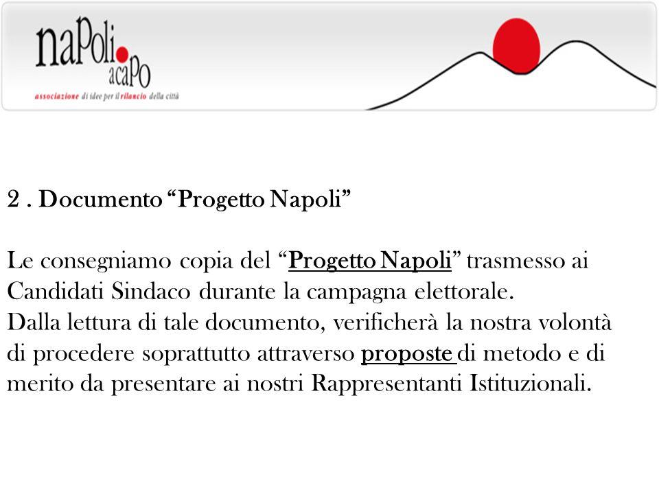 2. Documento Progetto Napoli Le consegniamo copia del Progetto Napoli trasmesso ai Candidati Sindaco durante la campagna elettorale. Dalla lettura di