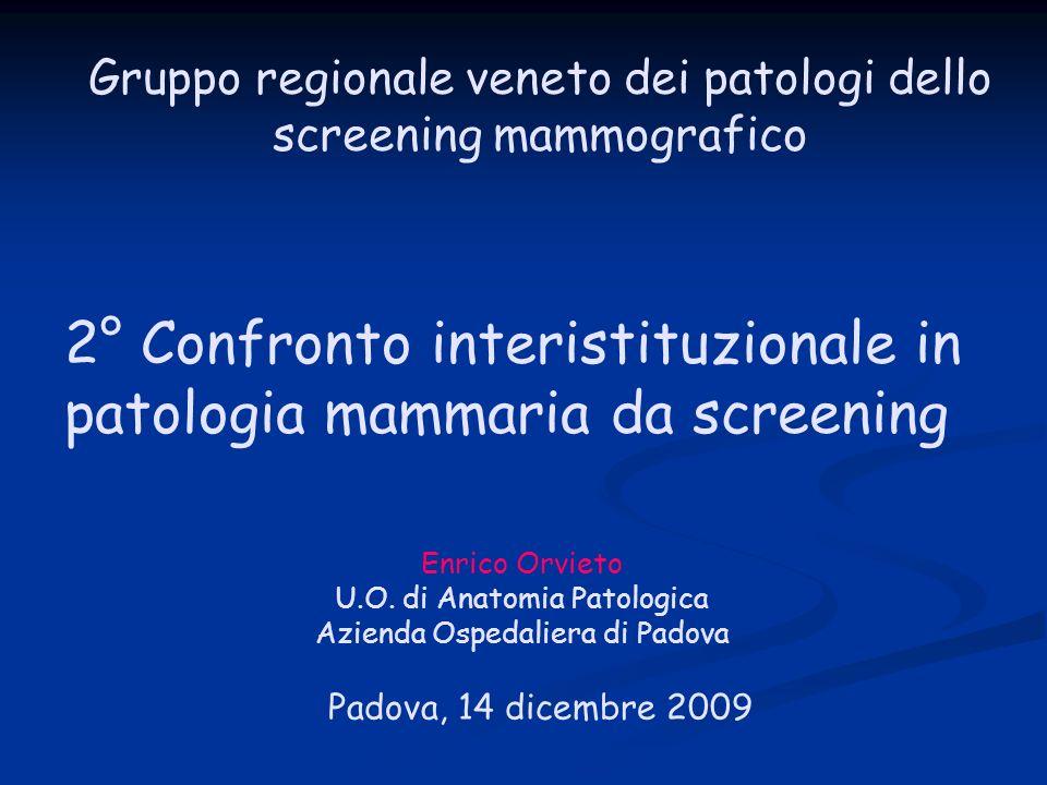 Gruppo regionale veneto dei patologi dello screening mammografico Padova, 14 dicembre 2009 2° Confronto interistituzionale in patologia mammaria da screening Enrico Orvieto U.O.