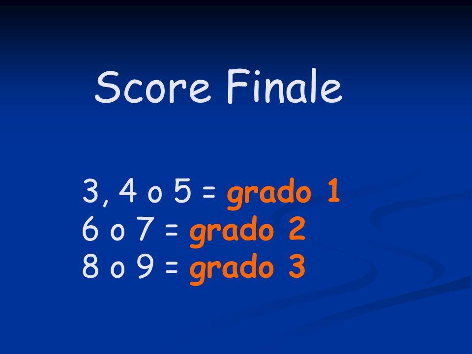 3, 4 o 5 = grado 1 6 o 7 = grado 2 8 o 9 = grado 3 Score Finale