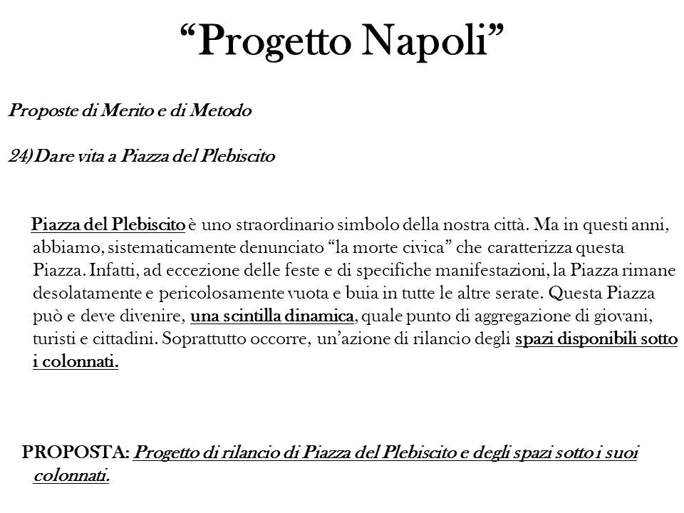 Progetto Napoli Proposte di Merito e di Metodo 24)Dare vita a Piazza del Plebiscito Piazza del Plebiscito è uno straordinario simbolo della nostra città.