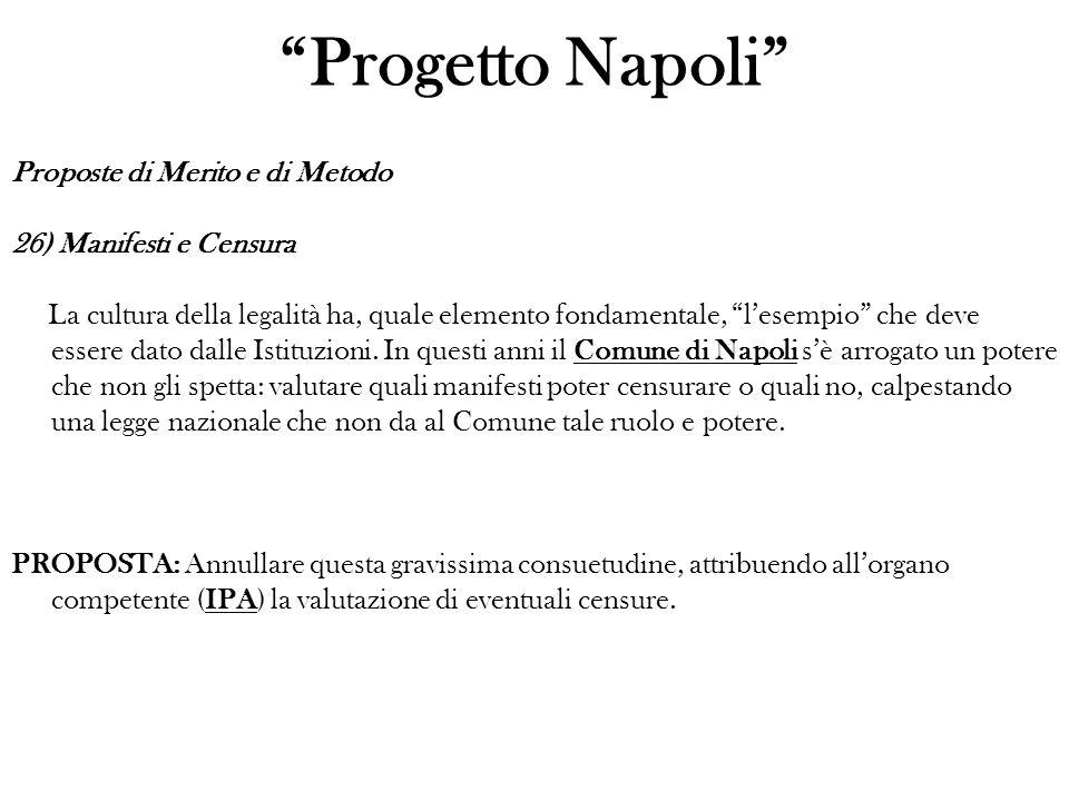 Progetto Napoli Proposte di Merito e di Metodo 26) Manifesti e Censura La cultura della legalità ha, quale elemento fondamentale, lesempio che deve essere dato dalle Istituzioni.