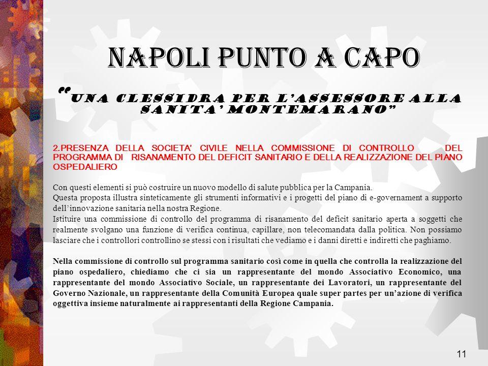 11 2.PRESENZA DELLA SOCIETA CIVILE NELLA COMMISSIONE DI CONTROLLO DEL PROGRAMMA DI RISANAMENTO DEL DEFICIT SANITARIO E DELLA REALIZZAZIONE DEL PIANO OSPEDALIERO Con questi elementi si può costruire un nuovo modello di salute pubblica per la Campania.