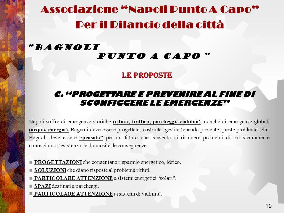 19 Napoli soffre di emergenze storiche (rifiuti, traffico, parcheggi, viabilità), nonché di emergenze globali (acqua, energia). Bagnoli deve essere pr