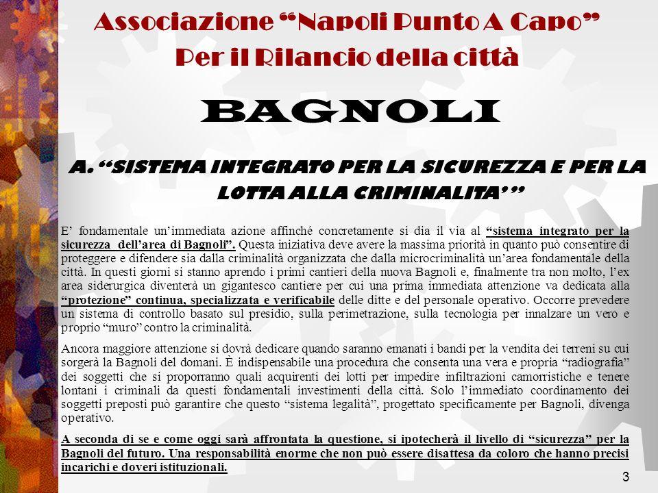 3 E fondamentale unimmediata azione affinché concretamente si dia il via al sistema integrato per la sicurezza dellarea di Bagnoli.