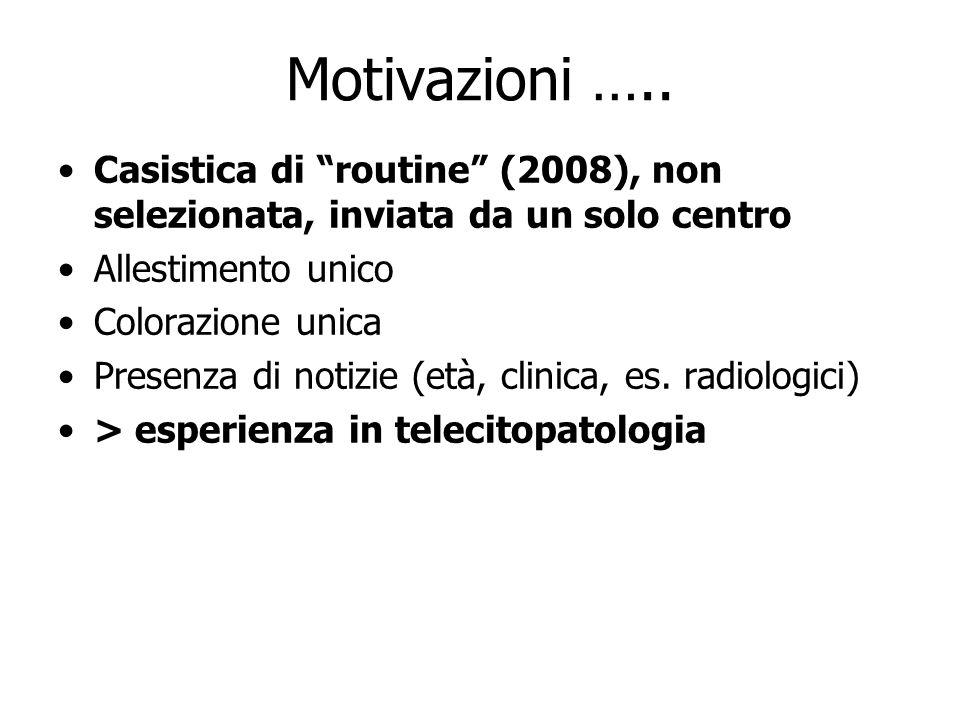 Motivazioni ….. Casistica di routine (2008), non selezionata, inviata da un solo centro Allestimento unico Colorazione unica Presenza di notizie (età,
