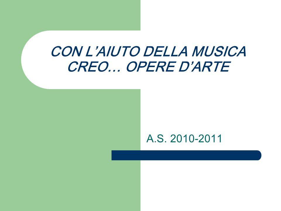 CON LAIUTO DELLA MUSICA CREO… OPERE DARTE A.S. 2010-2011