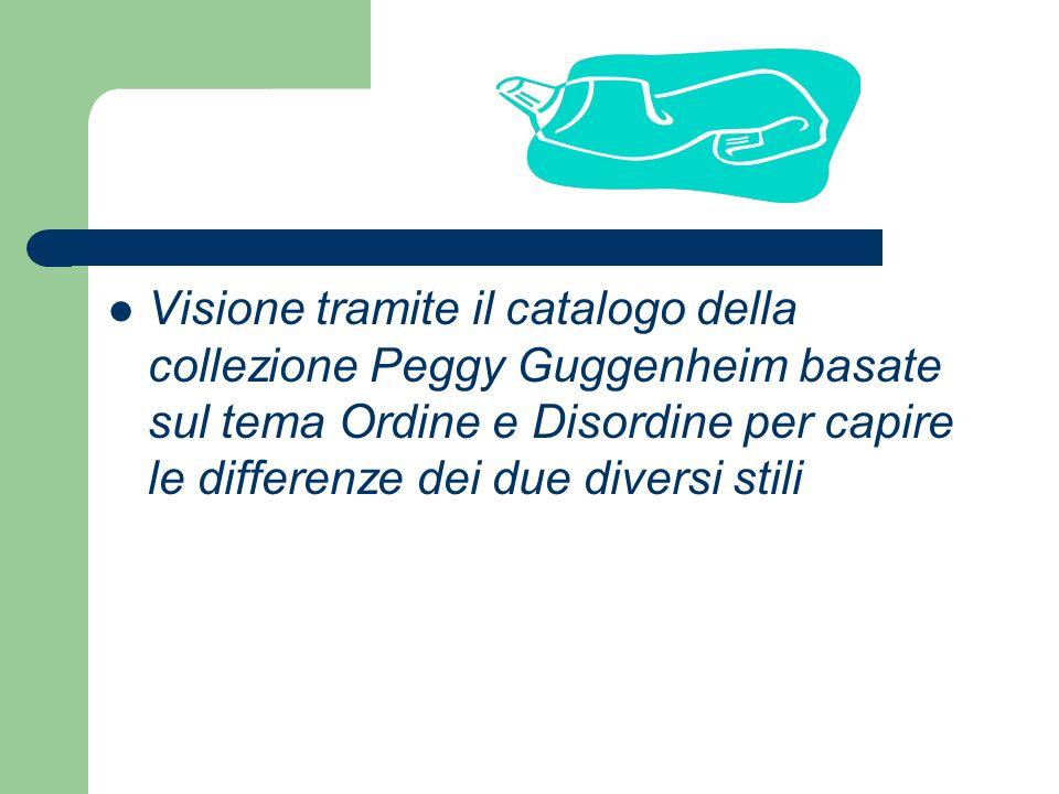Visione tramite il catalogo della collezione Peggy Guggenheim basate sul tema Ordine e Disordine per capire le differenze dei due diversi stili