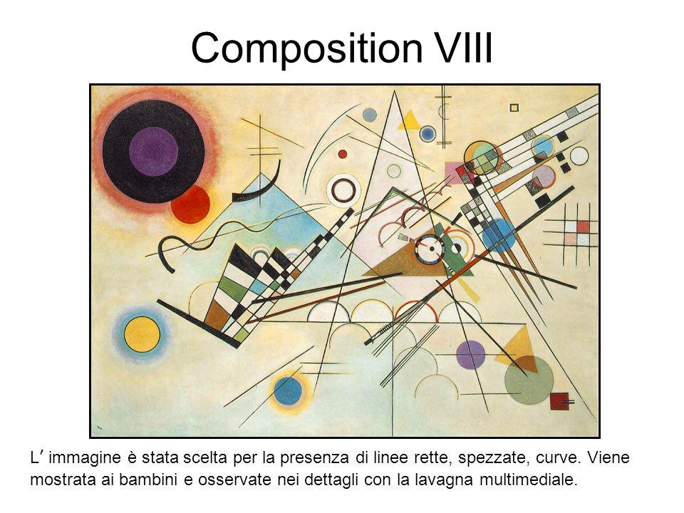 Composition VIII L immagine è stata scelta per la presenza di linee rette, spezzate, curve. Viene mostrata ai bambini e osservate nei dettagli con la