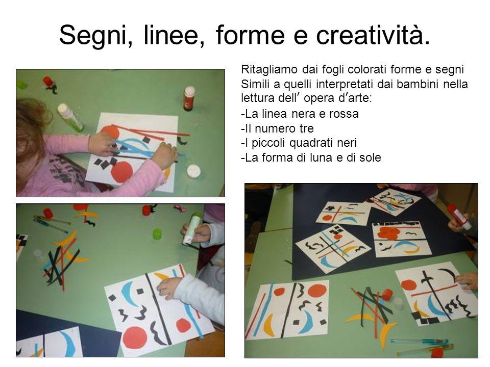 Segni, linee, forme e creatività. Ritagliamo dai fogli colorati forme e segni Simili a quelli interpretati dai bambini nella lettura dell opera darte: