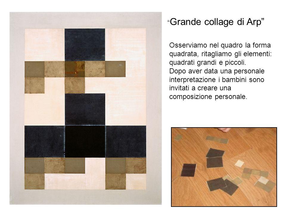 Grande collage di Arp Osserviamo nel quadro la forma quadrata, ritagliamo gli elementi: quadrati grandi e piccoli. Dopo aver data una personale interp