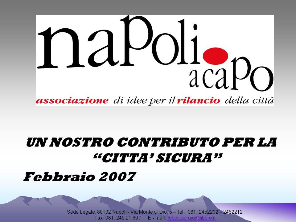 1 UN NOSTRO CONTRIBUTO PER LA CITTA SICURA Febbraio 2007 Sede Legale: 80132 Napoli - Via Monte di Dio, 5 – Tel.