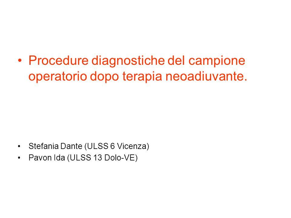 Procedure diagnostiche del campione operatorio dopo terapia neoadiuvante. Stefania Dante (ULSS 6 Vicenza) Pavon Ida (ULSS 13 Dolo-VE)