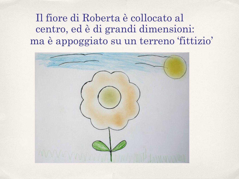 Il fiore di Roberta è collocato al centro, ed è di grandi dimensioni: ma è appoggiato su un terreno fittizio