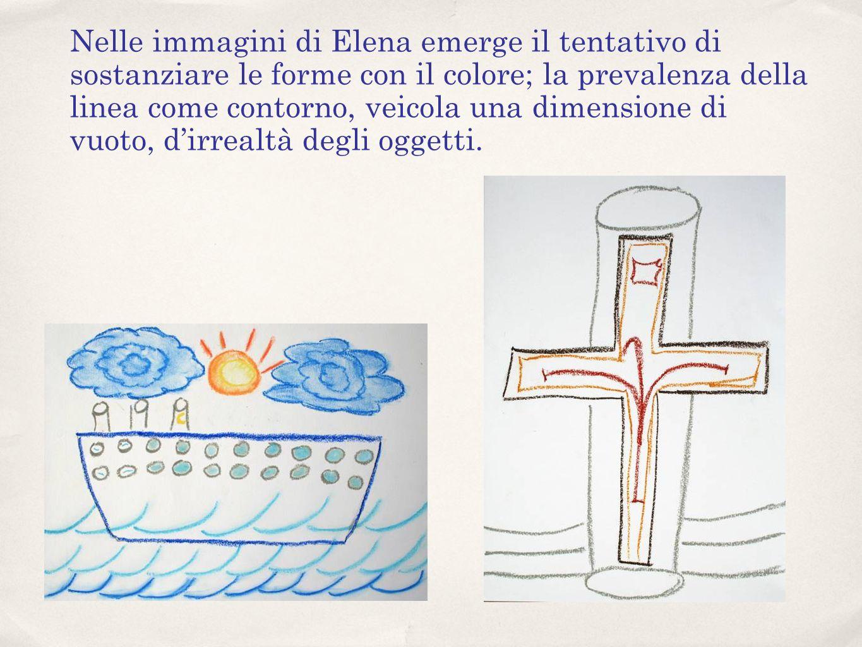 Nelle immagini di Elena emerge il tentativo di sostanziare le forme con il colore; la prevalenza della linea come contorno, veicola una dimensione di