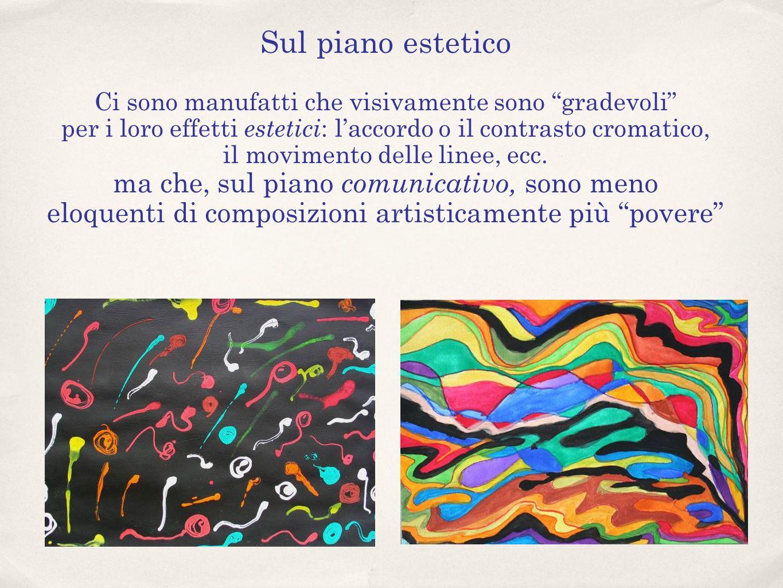 Sul piano estetico Ci sono manufatti che visivamente sono gradevoli per i loro effetti estetici : laccordo o il contrasto cromatico, il movimento delle linee, ecc.