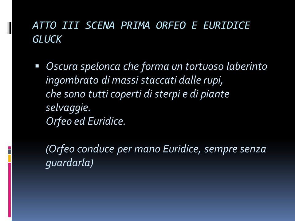 ATTO III SCENA PRIMA ORFEO E EURIDICE GLUCK Oscura spelonca che forma un tortuoso laberinto ingombrato di massi staccati dalle rupi, che sono tutti co