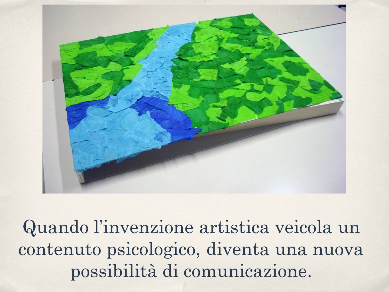 Quando linvenzione artistica veicola un contenuto psicologico, diventa una nuova possibilità di comunicazione.