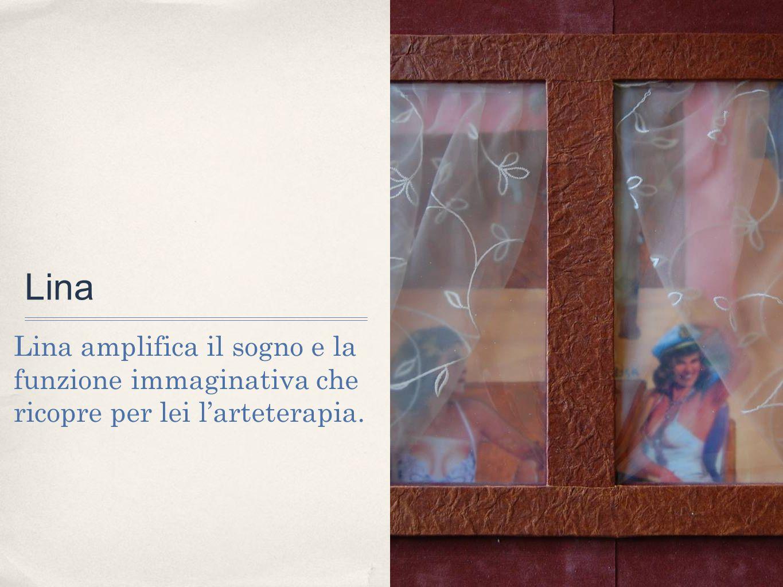 Lina Lina amplifica il sogno e la funzione immaginativa che ricopre per lei larteterapia.
