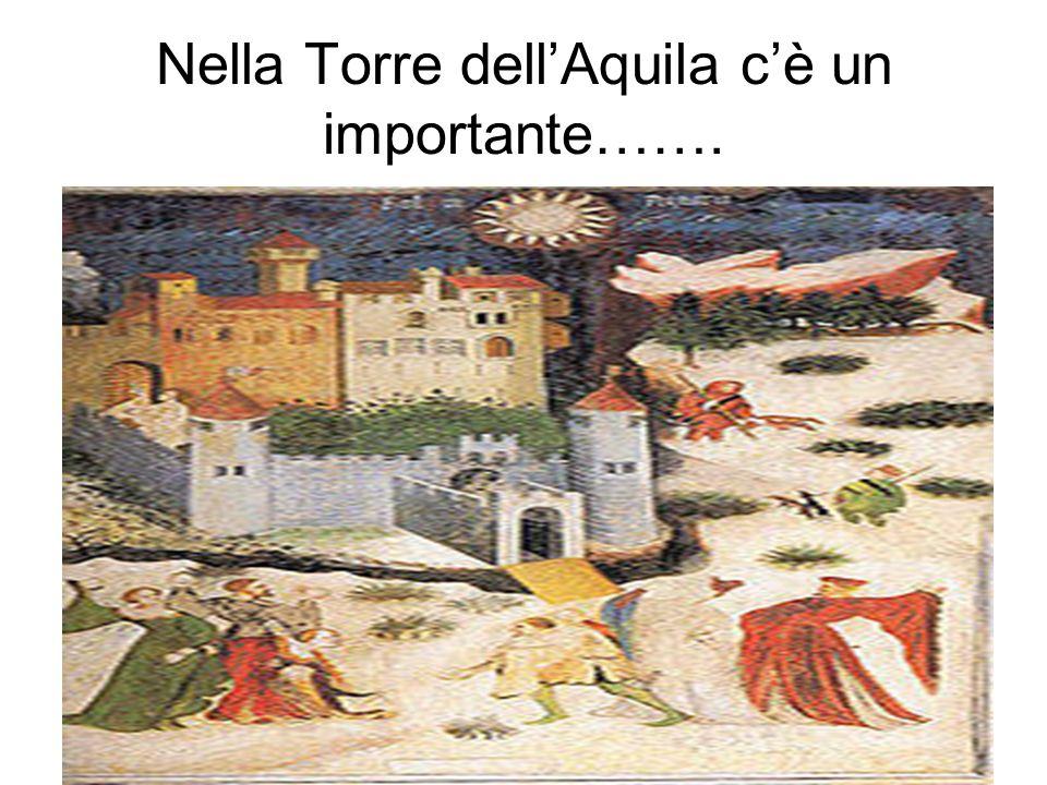 Nella Torre dellAquila cè un importante…….