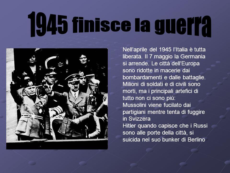 Nellaprile del 1945 lItalia è tutta liberata. Il 7 maggio la Germania si arrende. Le città dellEuropa sono ridotte in macerie dai bombardamenti e dall
