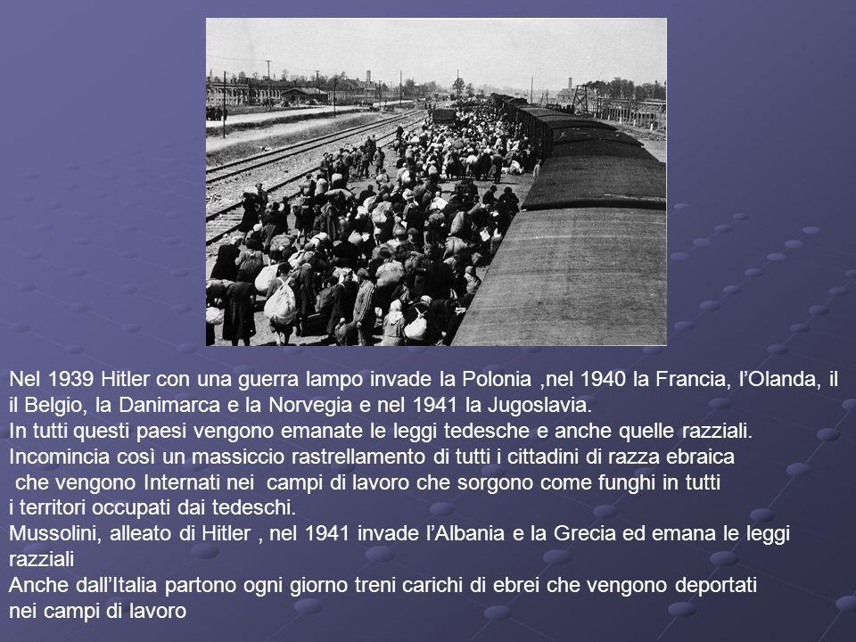 Nel 1939 Hitler con una guerra lampo invade la Polonia,nel 1940 la Francia, lOlanda, il il Belgio, la Danimarca e la Norvegia e nel 1941 la Jugoslavia