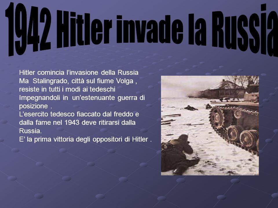 Hitler comincia linvasione della Russia Ma Stalingrado, città sul fiume Volga, resiste in tutti i modi ai tedeschi Impegnandoli in unestenuante guerra
