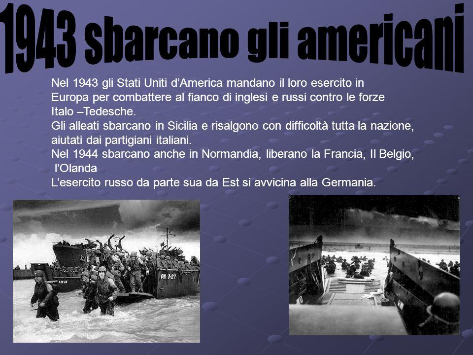 Nel 1943 gli Stati Uniti dAmerica mandano il loro esercito in Europa per combattere al fianco di inglesi e russi contro le forze Italo –Tedesche. Gli