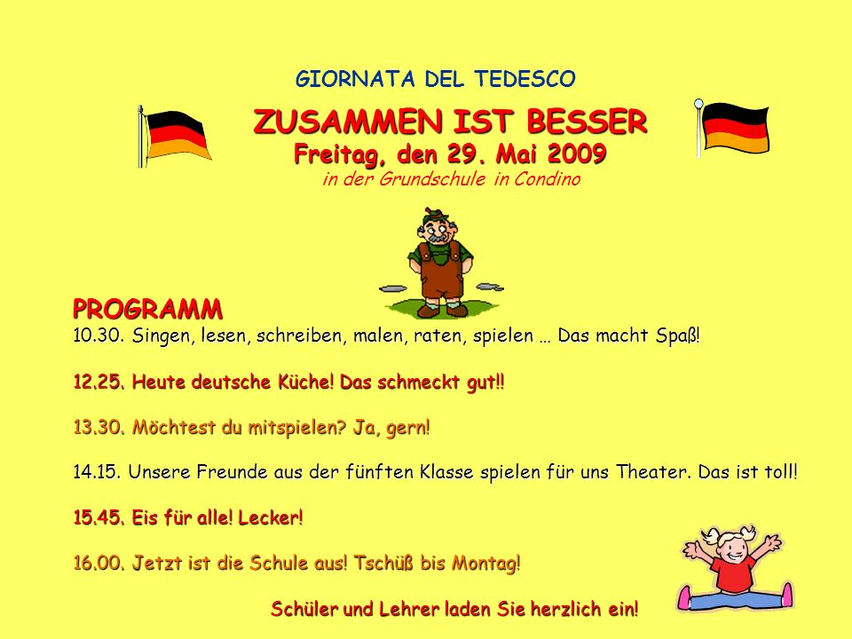 GIORNATA DEL TEDESCO ZUSAMMEN IST BESSER Freitag, den 29. Mai 2009 in der Grundschule in Condino PROGRAMM 10.30. Singen, lesen, schreiben, malen, rate