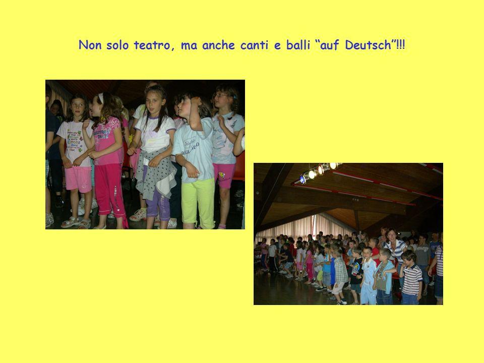 Non solo teatro, ma anche canti e balli auf Deutsch!!!
