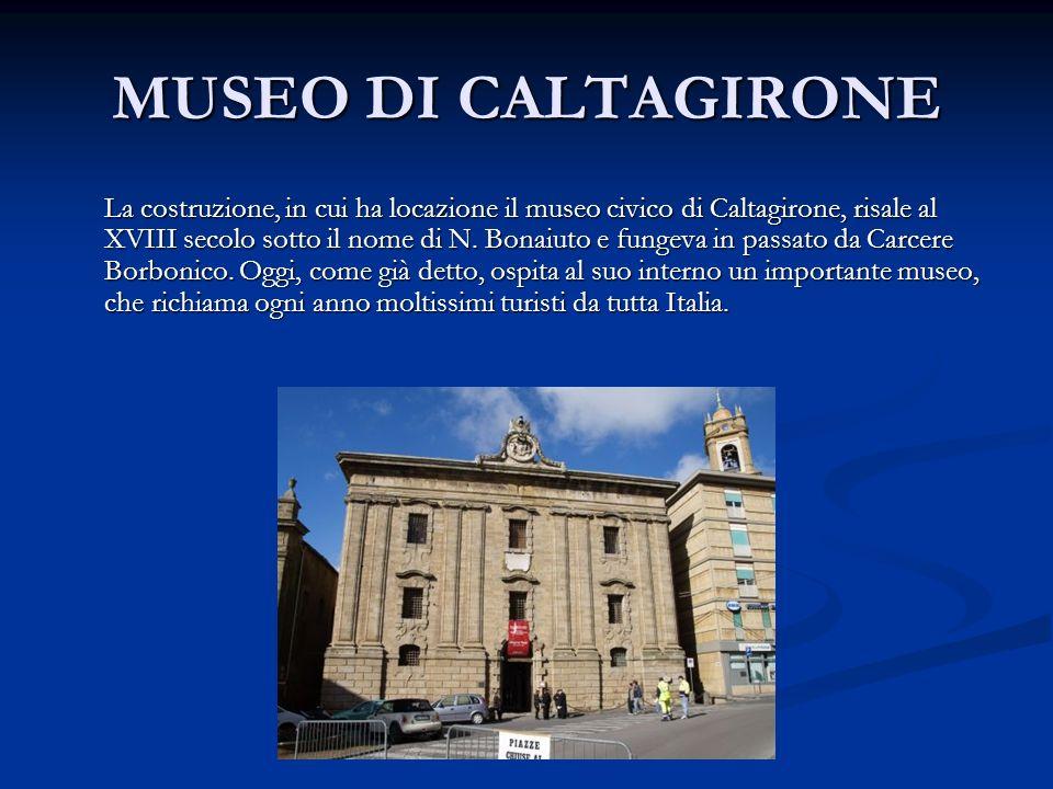 MUSEO DI CALTAGIRONE La costruzione, in cui ha locazione il museo civico di Caltagirone, risale al XVIII secolo sotto il nome di N. Bonaiuto e fungeva