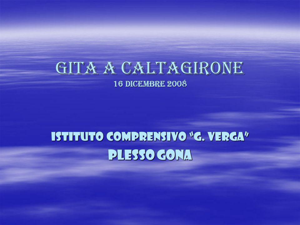 GITA A CALTAGIRONE 16 dicembre 2008 Istituto comprensivo G. Verga PLESSO GONA