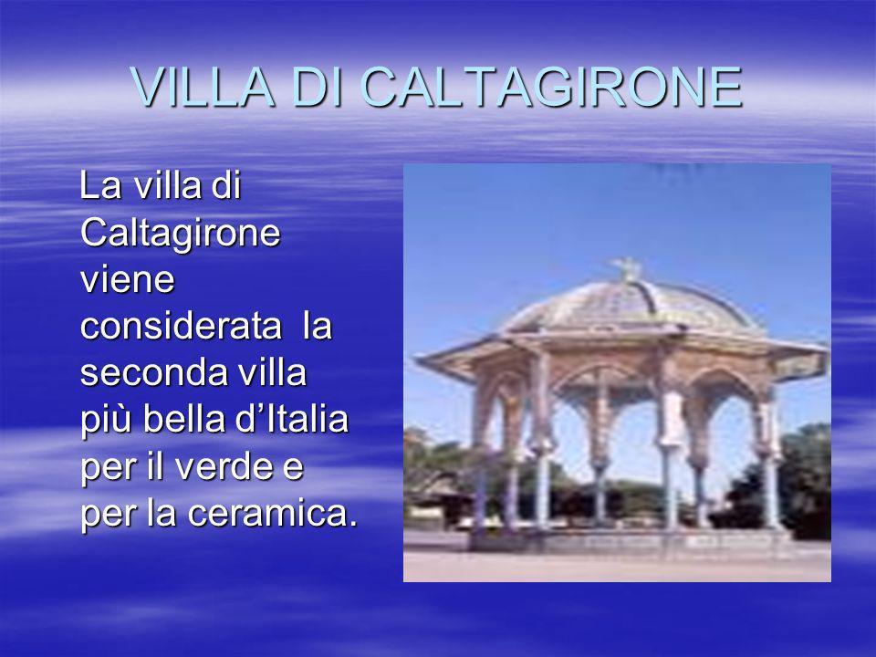 VILLA DI CALTAGIRONE La villa di Caltagirone viene considerata la seconda villa più bella dItalia per il verde e per la ceramica. La villa di Caltagir