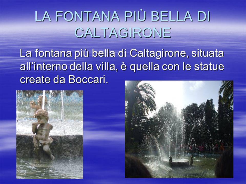 LA FONTANA PIÙ BELLA DI CALTAGIRONE La fontana più bella di Caltagirone, situata allinterno della villa, è quella con le statue create da Boccari.