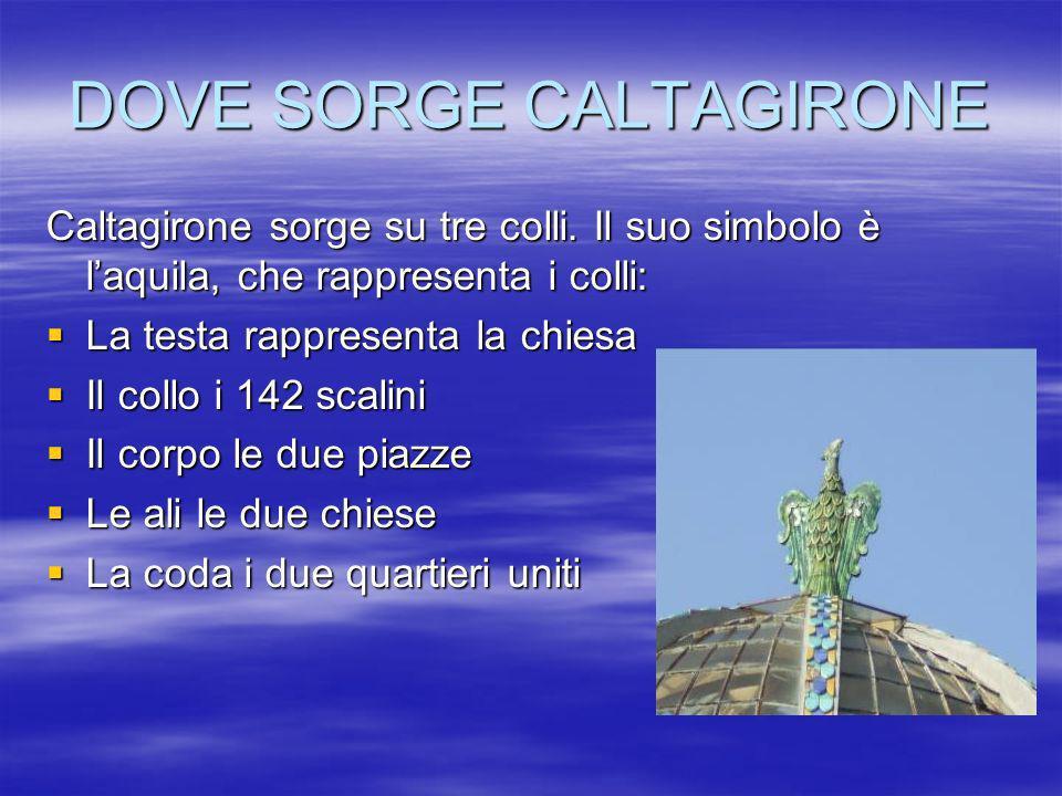 DOVE SORGE CALTAGIRONE Caltagirone sorge su tre colli. Il suo simbolo è laquila, che rappresenta i colli: La testa rappresenta la chiesa La testa rapp