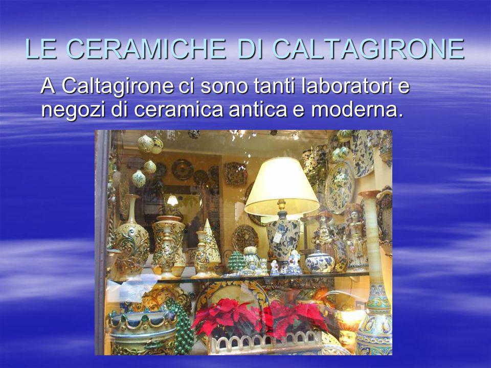 LE CERAMICHE DI CALTAGIRONE A Caltagirone ci sono tanti laboratori e negozi di ceramica antica e moderna. A Caltagirone ci sono tanti laboratori e neg