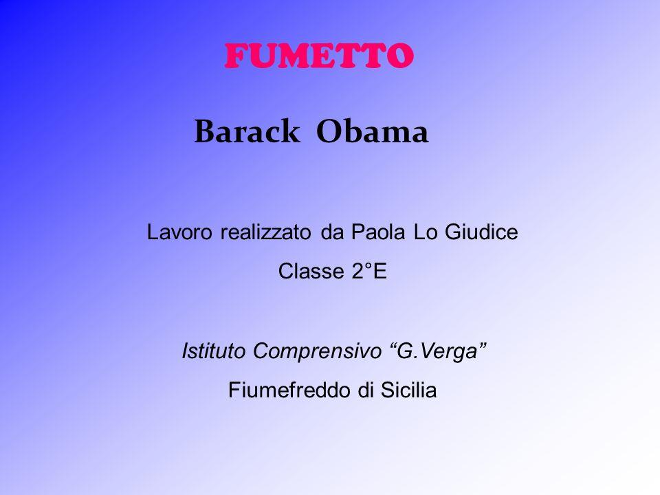 FUMETTO Barack Obama Lavoro realizzato da Paola Lo Giudice Classe 2°E Istituto Comprensivo G.Verga Fiumefreddo di Sicilia