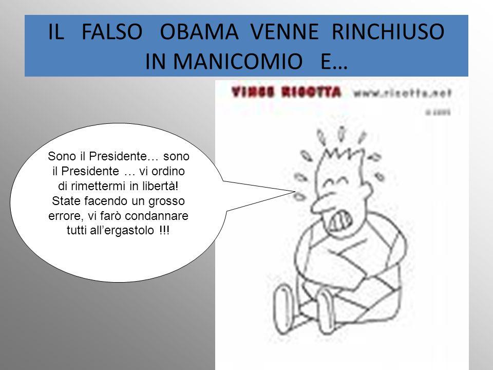IL FALSO OBAMA VENNE RINCHIUSO IN MANICOMIO E… Sono il Presidente… sono il Presidente … vi ordino di rimettermi in libertà.