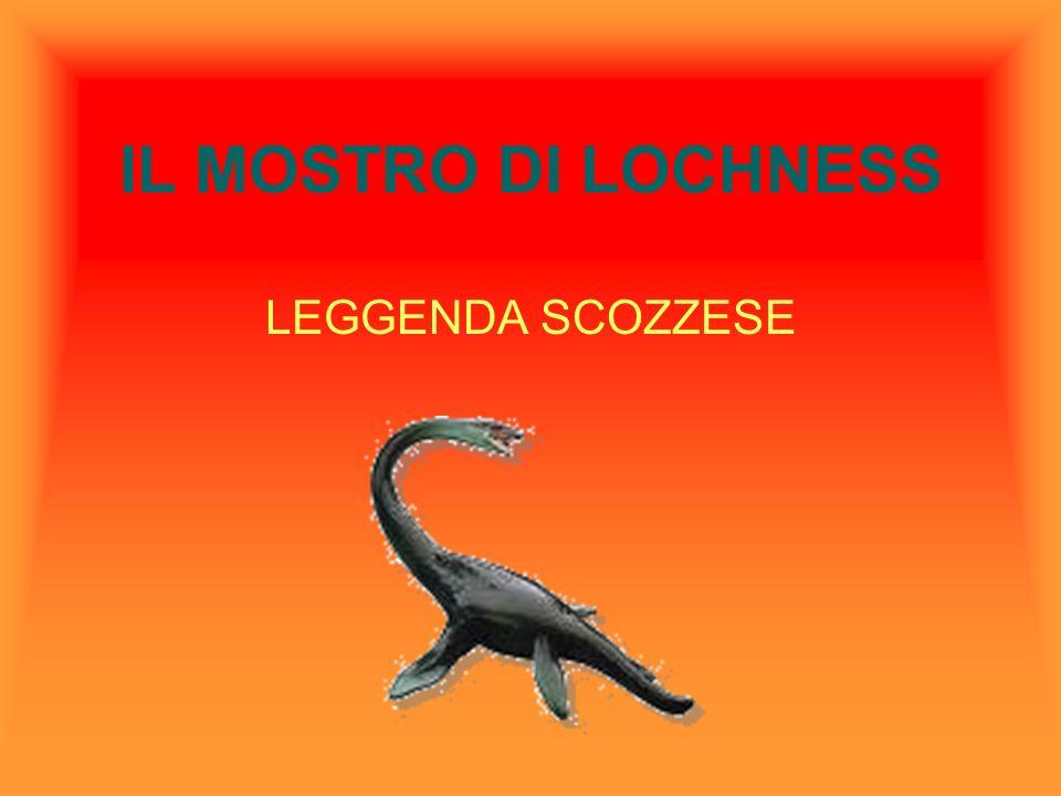 Il mostro di Lochness In quale regione dellEuropa nasce la leggenda? La leggenda nasce in Scozia.