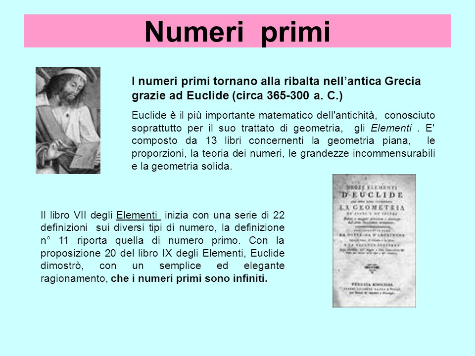 Numeri primi I numeri primi tornano alla ribalta nellantica Grecia grazie ad Euclide (circa 365-300 a. C.) Euclide è il più importante matematico dell
