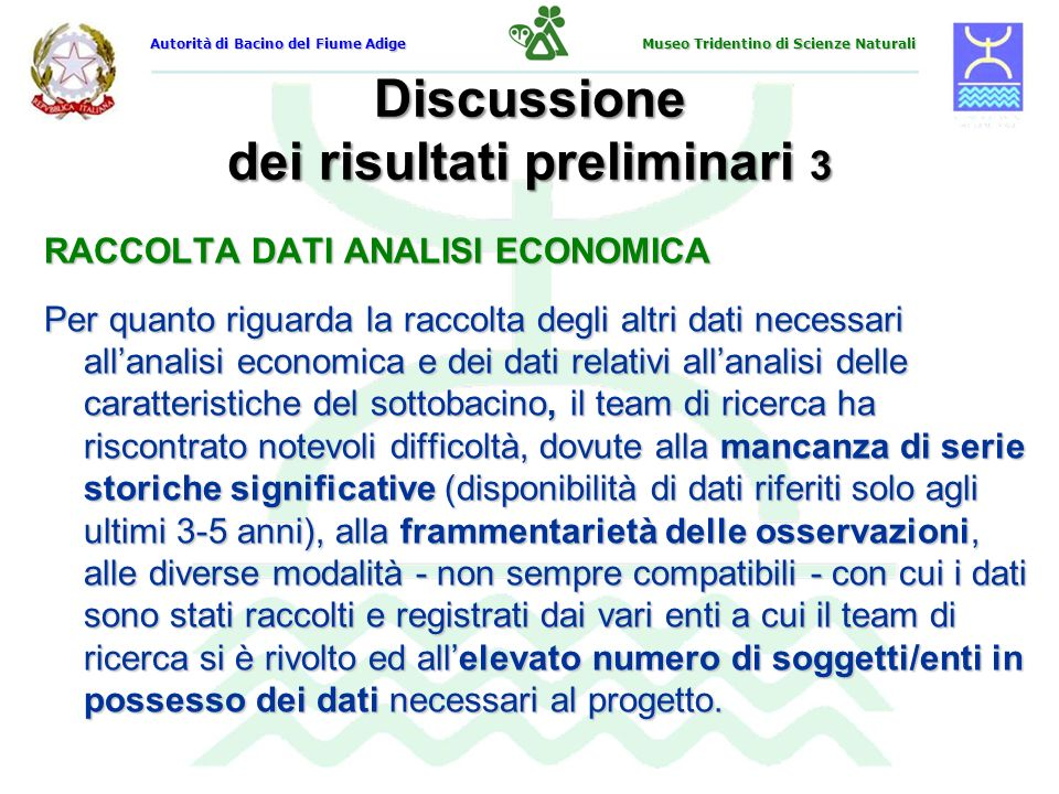 Discussione dei risultati preliminari 3 RACCOLTA DATI ANALISI ECONOMICA Per quanto riguarda la raccolta degli altri dati necessari allanalisi economic