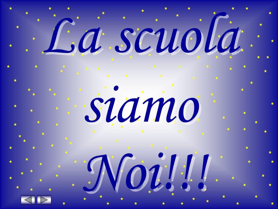 La scuola siamo La scuola siamo Noi!!!