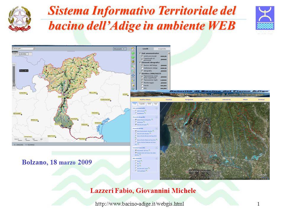 http://www.bacino-adige.it/webgis.html1 Bolzano, 18 marzo 2009 Lazzeri Fabio, Giovannini Michele Sistema Informativo Territoriale del bacino dellAdige
