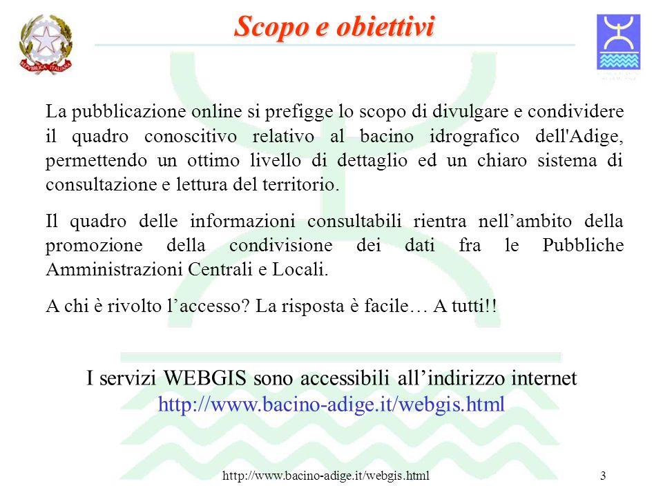 http://www.bacino-adige.it/webgis.html3 La pubblicazione online si prefigge lo scopo di divulgare e condividere il quadro conoscitivo relativo al baci